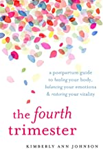 The Fourth Trimester: A Postpartum Guide to Healing Your Body, Balancing Your Emotions, and Restoring Your Vitality PDF