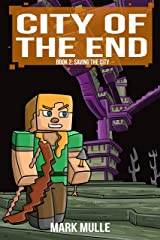City of the End (Book 2): Saving the City (An Unofficial Minecraft Diary Book for Kids Ages 9 - 12 (Preteen) Kindle Edition