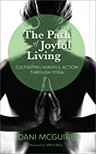 The Path of Joyful Living: Cultivating Mindful Action through Yoga