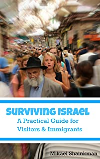 Surviving Israel: A Practical Guide for Visitors and Immigrants (English Edition)