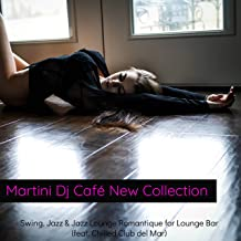 Martini Dj Café New Collection – Swing, Jazz & Jazz Lounge Romantique for Lounge Bar (feat. Chilled Club del Mar)