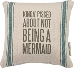 Primitives by Kathy Vintage Flour Sack Style, 10-Inch Square, Pissed About Not Being a Mermaid Throw Pillow