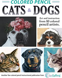 Colored Pencil Cats & Dogs: Art & Instruction from 80 Colored Pencil Artists