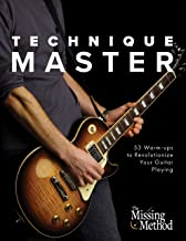 Technique Master: 53 Warm-ups to Revolutionize Your Guitar Playing