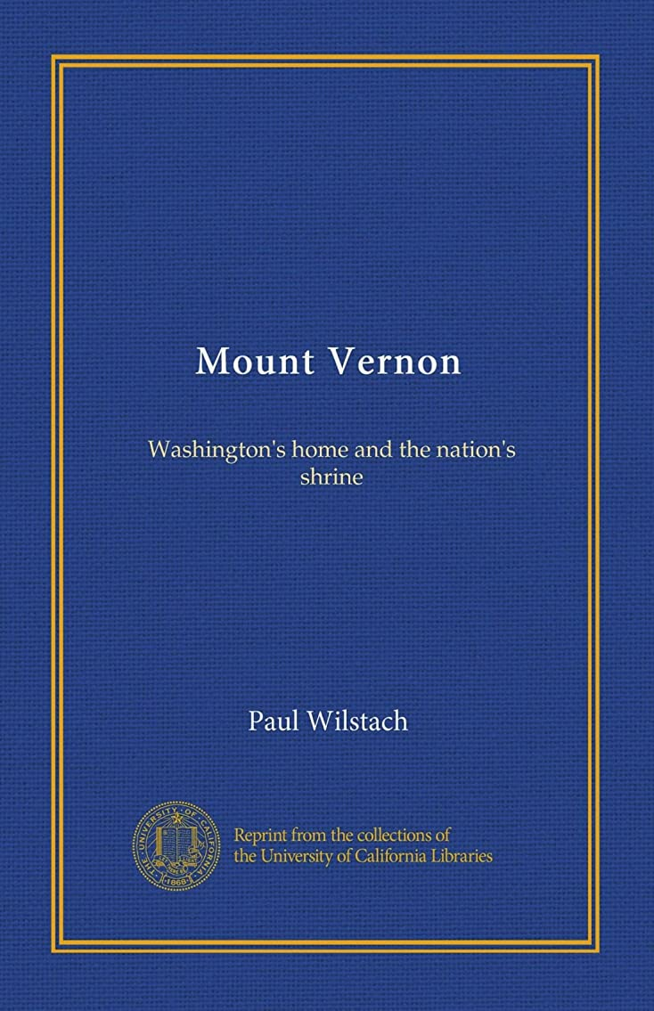 ダウン注目すべき刻むMount Vernon: Washington's home and the nation's shrine