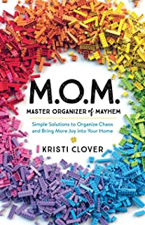 M.O.M.-Master Organizer of Mayhem: Simple Solutions to Organize Chaos and Bring More Joy Into Your Home