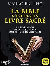 La Bible n'est pas un livre sacré: La révélation de la plus grand supercherie de l'histoire (Savoirs Anciens)
