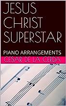 JESUS CHRIST SUPERSTAR: PIANO ARRANGEMENTS