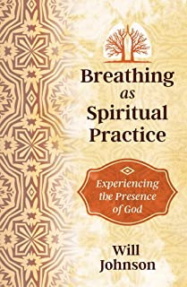 Breathing as Spiritual Practice: Experiencing the Presence of God