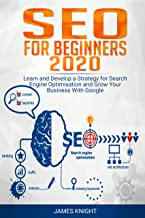 SEO For Beginners 2020: Learn and Develop a Strategy for Search Engine Optimisation and Grow Your Business With Google (English Edition)