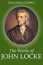 The Works of John Locke: An Essay Concerning Human Understanding (complete), The Second Treatise on Civil Government (Halcyon Classics)