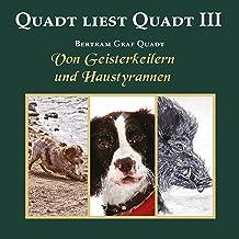 Von Geisterkeilern und Haustyrannen: Quadt liest Quadt III