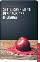 Sette esperimenti per cambiare il mondo (Italian Edition)