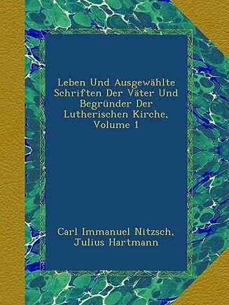 Leben Und Ausgewaehlte Schriften Der Vaeter Und Begruender Der Lutherischen Kirche, Volume 1