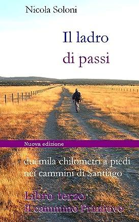 Il ladro di passi. Libro terzo. Il cammino Primitivo: Duemila chilometri a piedi nei cammini di Santiago (con foto)