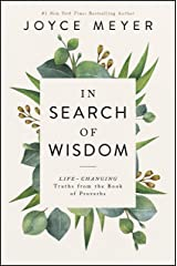In Search of Wisdom: Life-Changing Truths in the Book of Proverbs Kindle Edition