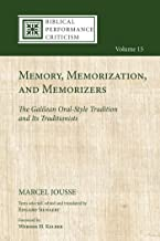 Memory, Memorization, and Memorizers: The Galilean Oral-Style Tradition and Its Traditionists (Biblical Performance Criticism Book 15)