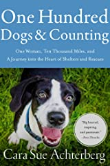 One Hundred Dogs and Counting: One Woman, Ten Thousand Miles, and A Journey into the Heart of Shelters and Rescues Kindle Edition