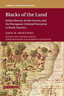 Blacks of the Land: Indian Slavery, Settler Society, and the Portuguese Colonial Enterprise in South America