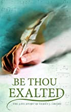 Be Thou Exalted: The Life Story of Fanny J. Crosby
