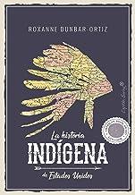 La historia indígena de Estados Unidos (Ensayo) (Spanish Edition)