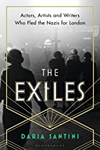 The Exiles: Actors, Artists and Writers Who Fled the Nazis for London