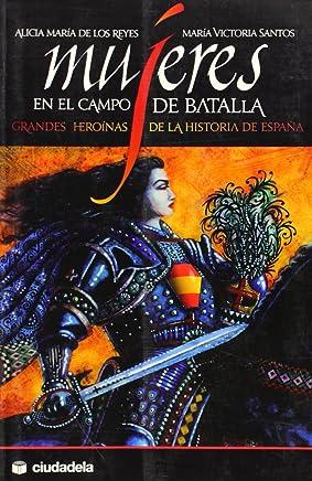 Mujeres en el campo de batalla : grandes heroínas de la historia de España