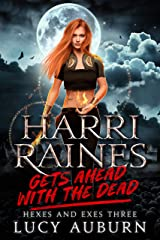 Harri Raines Gets Ahead with the Dead (Hexes and Exes Book 3) (English Edition) Format Kindle