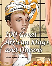 100 Great African Kings and Queens: I am the Nile (Real African Writers Series) (Volume 1)