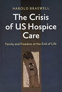 The Crisis of US Hospice Care: Family and Freedom at the End of Life