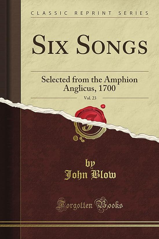 最大化するホバートロータリーSix Songs: Selected from the Amphion Anglicus, 1700, Vol. 23 (Classic Reprint)