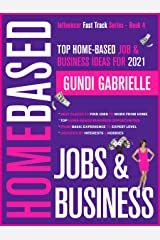 Top Home-Based Job & Business Ideas for 2021!: Best Places to Find Work at Home Jobs grouped by Interests & Hobbies - Basic to Expert Level (Influencer Fast Track® Series Book 4) Kindle Edition