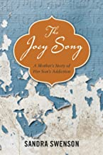 The Joey Song: A Mother`s Story of Her Son`s Addiction