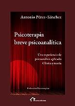 Psicoterapia breve psicoanalítica: Una experiencia de psicoanálisis aplicado. Clínica y teoría (Psicoterapias) (Spanish Edition)