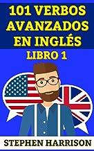 101 verbos avanzados en inglés - libro 1 (Spanish Edition)