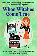 When Witches Come True: Enchantingly Yours: Season 1 Kindle Edition