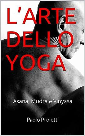 L'ARTE DELLO YOGA: Asana, Mudra e Vinyasa