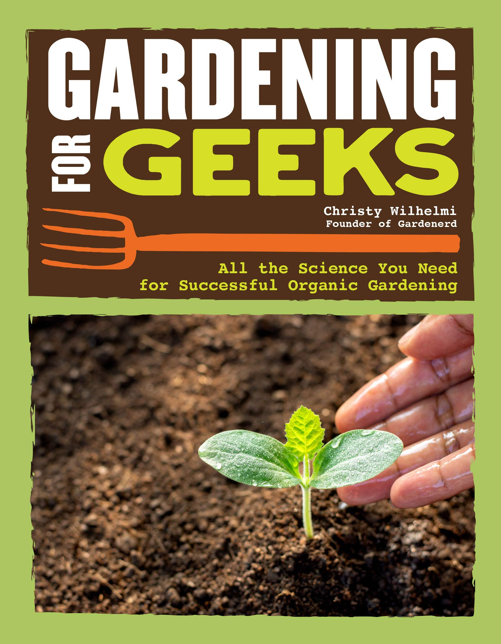 Image OfGardening For Geeks: All The Science You Need For Successful Organic Gardening (CompanionHouse Books) Step-by-Step Process...