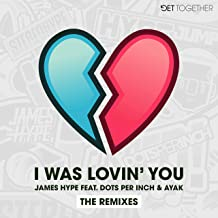 I Was Lovin' You (feat. Dots Per Inch & Ayak) [Remixes]