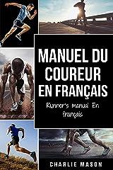 Manuel du coureur En Français / Runner's manual En Français: Un guide complet pour vous lancer en tant que coureur ou joggeur Format Kindle