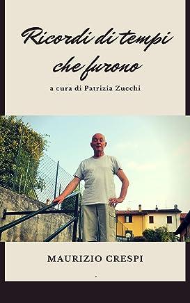 Ricordi di tempi che furono: A cura di Patrizia Zucchi