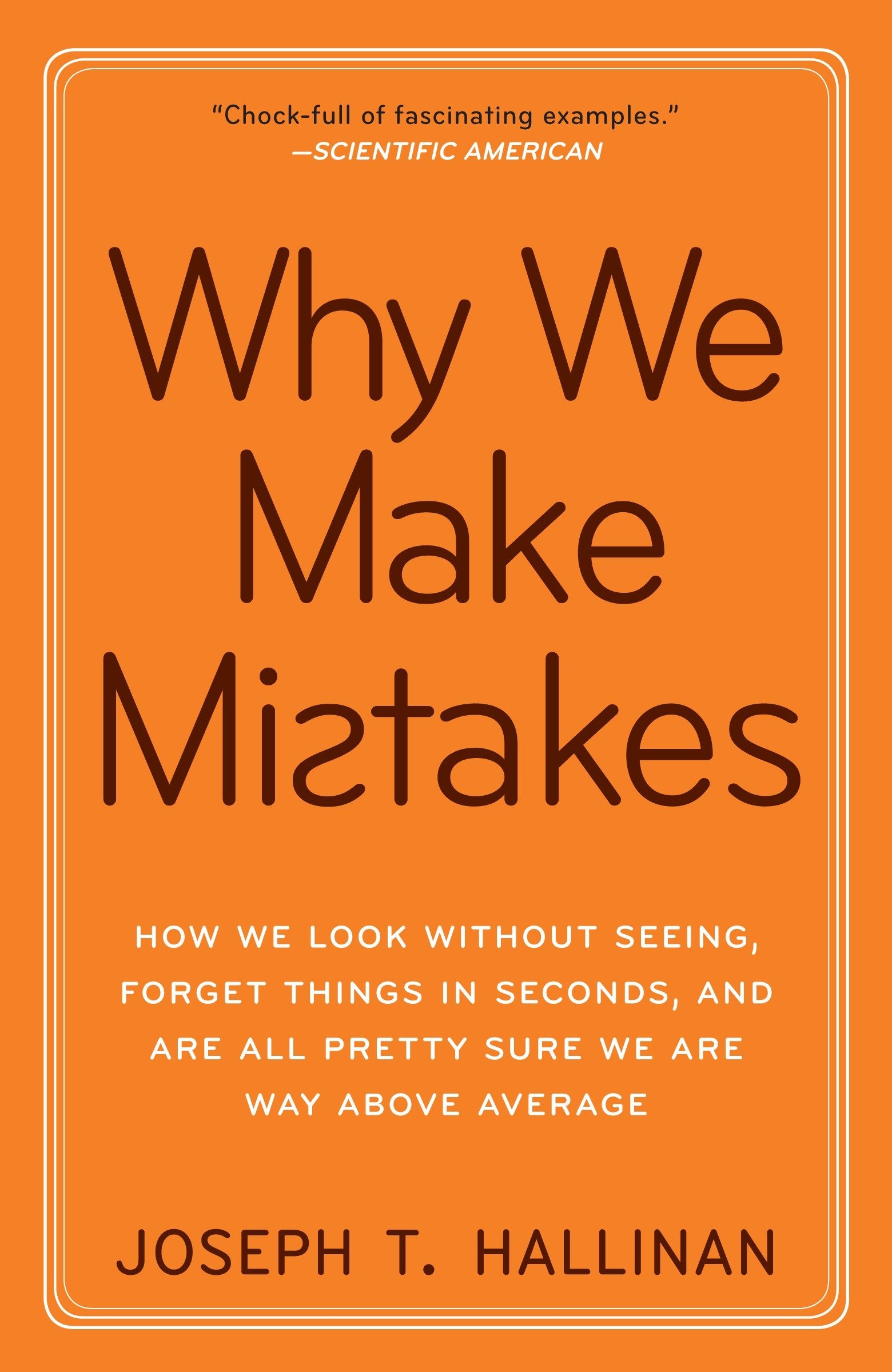 Download Why We Make Mistakes: How We Look Without Seeing, Forget Things In Seconds, And Are All Pretty Sure We Are Way Above Average 