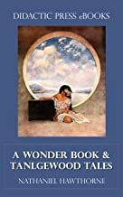 A Wonder Book and Tanglewood Tales (Illustrated)