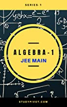 Algebra : For JEE Main (JEE Main Algebra Book 1)