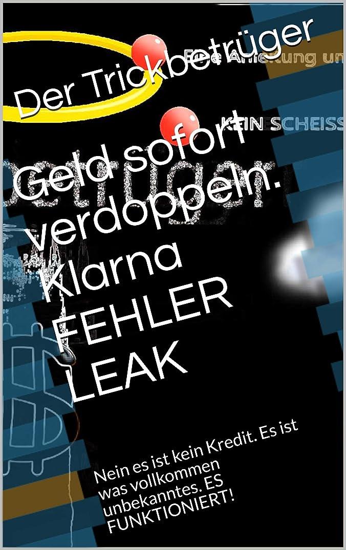 有利最初に雨Geld sofort verdoppeln. Klarna FEHLER LEAK: Nein es ist kein Kredit. Es ist was vollkommen unbekanntes. ES FUNKTIONIERT! (German Edition)