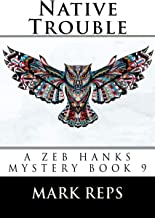 NATIVE TROUBLE (ZEB HANKS:Small Town Sheriff Big Time Trouble Book 9)