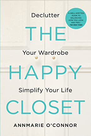 The Happy Closet – Well-Being is Well-Dressed: De-clutter Your Wardrobe and Transform Your Mind