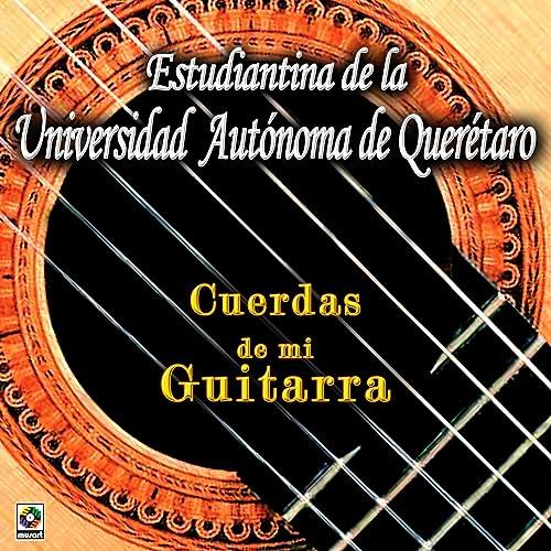 Cuerdas De Mi Guitarra de Estudiantina De La Universidad Autonoma ...