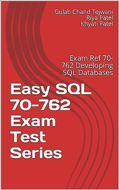 Easy SQL 70-762 Exam Test Series: Exam Ref 70-762 Developing SQL Databases