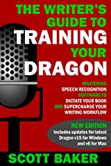 The Writer's Guide to Training Your Dragon: Using Speech Recognition Software to Dictate Your Book and Supercharge Your Writing Workflow (Dictation Mastery for PC and Mac) Kindle Edition